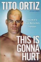 This Is Gonna Hurt: The Life of a Mixed Martial Arts Champion by Ortiz, Tito (2009) Paperback