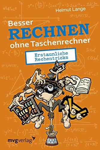 Besser Rechnen ohne Taschenrechner: Erstaunliche Rechentricks (German Edition)