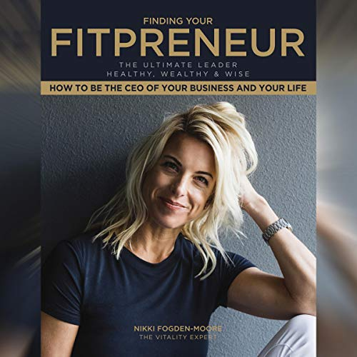 Fitpreneur: The Ultimate Leader Healthy, Wealthy, and Wise: How to Be the CEO of Your Business and Your Life     The Ultimate Vitality, Book 2              By:                                                                                                                                 Nikki Fogden-Moore                               Narrated by:                                                                                                                                 Nikki Fogden-Moore                      Length: 1 hr and 49 mins     Not rated yet     Overall 0.0