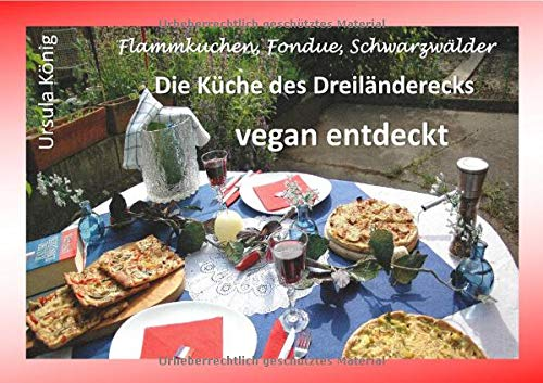 Die Küche des Dreiländerecks vegan entdeckt: Flammkuchen, Fondue, Schwarzwälder