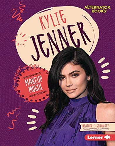 Kylie Jenner: Makeup Mogul (Boss Lady Bios Alternator Books)