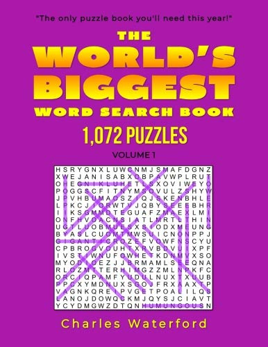 Compare Textbook Prices for The WORLD'S BIGGEST Word Search Book: 1,072 Puzzles Volume 1  ISBN 9781729552933 by Waterford, Charles