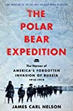 Image of The Polar Bear Expedition: The Heroes of America's Forgotten Invasion of Russia, 1918-1919