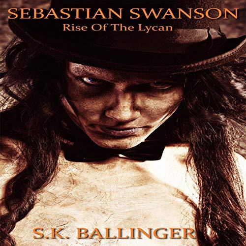 Sebastian Swanson: Rise of the Lycan cover art