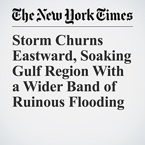 Storm Churns Eastward, Soaking Gulf Region With a Wider Band of Ruinous Flooding copertina