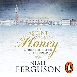 The Ascent of Money     A Financial History of the World              Written by:                                                                                                                                 Niall Ferguson                               Narrated by:                                                                                                                                 Gareth Armstrong                      Length: 5 hrs and 50 mins     2 ratings     Overall 4.5