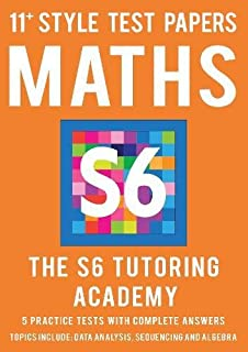 11+ Style Test Papers: Maths (S6 Tutoring Academy)