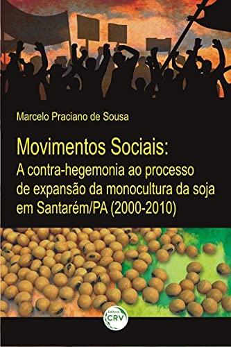 Movimentos sociais: a contra-hegemonia ao processo de expansão da monocultura da soja em santarém/pa (2000-2010)