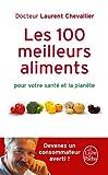 Les 100 Meilleurs Aliments Pour Votre Sante Et la Planete by Laurent Chevallier (2010-09-08) - 08/09/2010