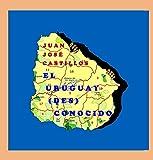 El Uruguay (Des)Conocido