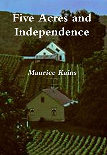 Five Acres and Independence: A Practical Guide to the Selection & Management of the Small Farm (illustrated) by [Maurice Kains]