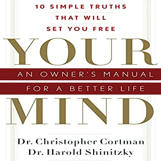 Your Mind     An Owner's Manual for a Better Life              By:                                                                                                                                 Dr. Christopher Cortman,                                                                                        Dr. Harold Shinitzky                               Narrated by:                                                                                                                                 Walter Dixon                      Length: 7 hrs and 6 mins     7 ratings     Overall 4.4