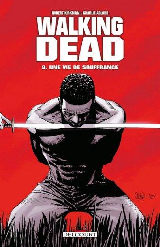 Walking Dead T08 : Une vie de souffrance