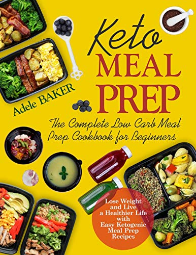 Keto Meal Prep: The Complete Low Carb Meal Prep Cookbook for Beginners | Lose Weight and Live a Healthier Life with Easy Ketogenic Meal Prep Recipes ... meal prep cookbook, keto diet meal prep book)