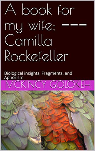 A book for my wife; −−− Camilla Rockefeller: Biological insights, Fragments, and Aphorism (English Edition)