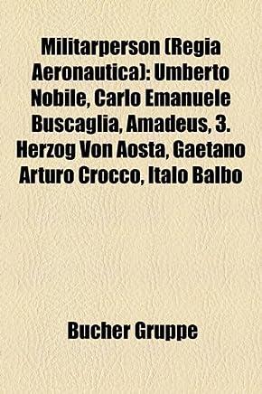 Militrperson (Regia Aeronautica): Umberto Nobile, Carlo Emanuele Buscaglia, Amadeus, 3. Herzog Von Aosta, Gaetano Arturo Crocco, Italo Balbo