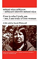 Mitoni Niya Nêhiyaw / Cree Is Who I Truly Am: Nêhiyaw-Iskwêw Mitoni Niya / Me, I Am Truly a Cree Woman (Algonquian Text Society)