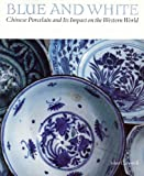 Blue and White Chinese Porcelain and Its Impact on the Western World