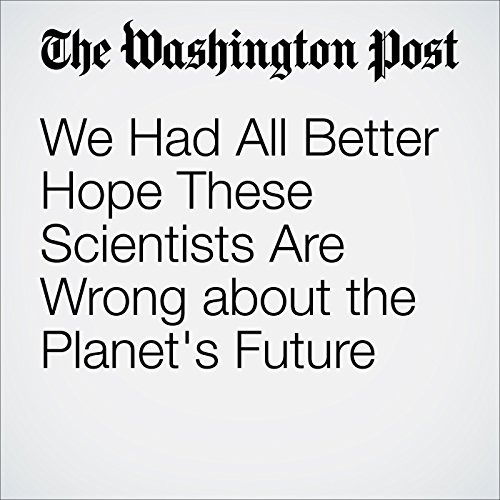 We Had All Better Hope These Scientists Are Wrong about the Planet's Future audiobook cover art