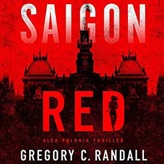 Saigon Red     Alex Polonia Thriller, Book 2              By:                                                                                                                                 Gregory C. Randall                               Narrated by:                                                                                                                                 Sadie Alexandru                      Length: 9 hrs and 35 mins     1 rating     Overall 3.0