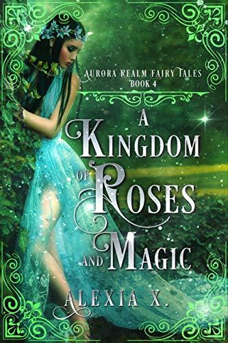 A Kingdom of Roses and Magic (Aurora Realm Fairy Tales Book 4) (English Edition)