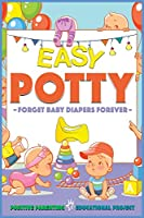 Easy Potty!: Toilet Training for Toddlers in 3 Days or Less. Potty Train Boys and Girls in a Few Simple Steps, Save Time/Energies & Forget Baby-Diapers Forever. (Useful Tips Defiant Children Inside) (Smart Parents)