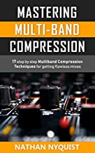 Mastering Multi-Band Compression: 17 step by step multiband compression techniques for getting flawless mixes (The Audio Engineer's Framework Book 4)