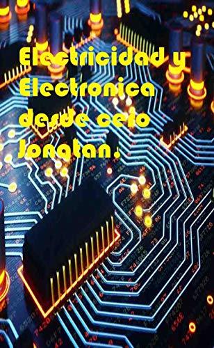 Electricidad y Electronica desde cero: Manual completo para aprender Electricidad y Electronica