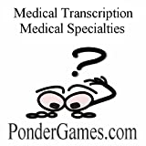 Medical Transcription - Medical Specialties