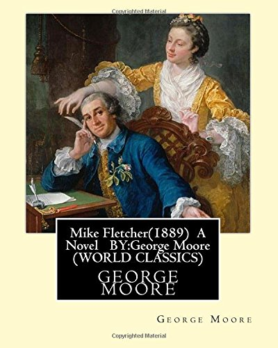Mike Fletcher(1889) A Novel BY:George Moore (TREDITION CLASSICS)