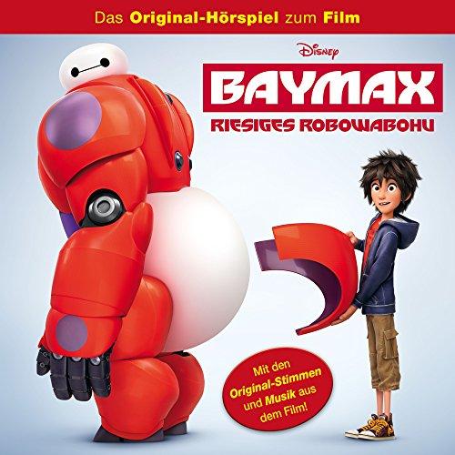 Baymax - Riesiges Robowabohu (Das Original-Hörspiel zum Film)