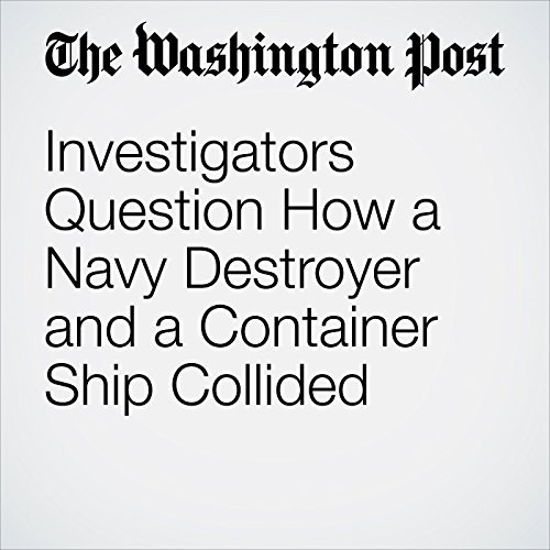 Investigators Question How a Navy Destroyer and a Container Ship Collided copertina