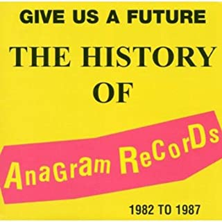 THE HISTORY OF ANAGRAM RECORDS 1982-1987