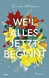 Weil alles jetzt beginnt: Roman von Linda Holmes