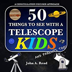 Image: 50 Things To See With A Telescope - Kids: A Constellation Focused Approach, by John A Read (Author). Publisher: John A Read (July 27, 2017)