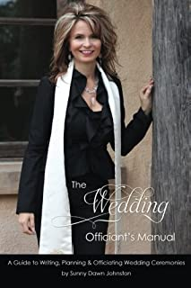 The Wedding Officiant's Manual: The Wedding Guide to Writing, Planning and Officiating Wedding Ceremonies