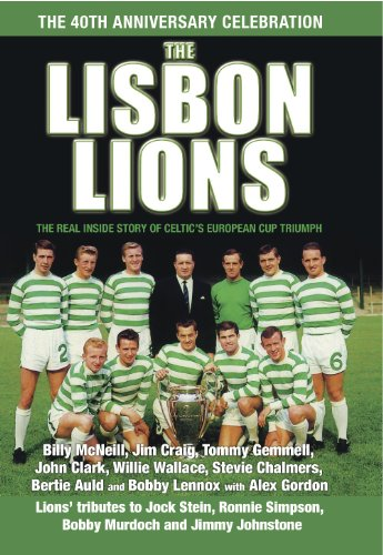 Download The Lisbon Lions: The Real Inside Story of Celtic European Cup Triumph (English Edition) B00IWUB92S