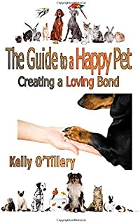 The Guide To A Happy Pet: Creating A Loving Bond
