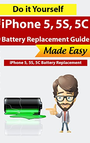 iPhone 5, iPhone 5S, iPhone 5C Battery Replacement Guide: Do It yourself and save $40 - Fix in 25 minutes! (iPhone Repairs Book 2) (English Edition)