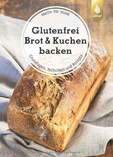 Glutenfrei Brot und Kuchen backen - endlich verständlich: Grundlagen, Techniken und Rezepte