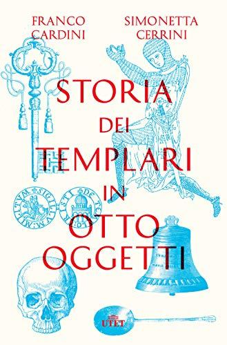 Storia dei templari in otto oggetti. Con ebook
