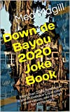Down de Bayou 2020 Joke Book: More than 2,020 Boudreaux and Thibodeaux Cajun jokes, observations, and musings for you to enjoy.