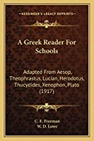 A Greek Reader For Schools: Adapted From Aesop, Theophrastus, Lucian, Herodotus, Thucydides, Xenophon, Plato (1917)