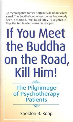 If You Meet Buddha on the Road, Kill Him by Sheldon Kopp (1-Jan-1976) Mass Market Paperback