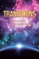 Transitions: My Journey from Darkness to Light