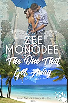 The One That Got Away (Island Girls: 3 Sisters In Mauritius Book 1) by [Zee Monodee]