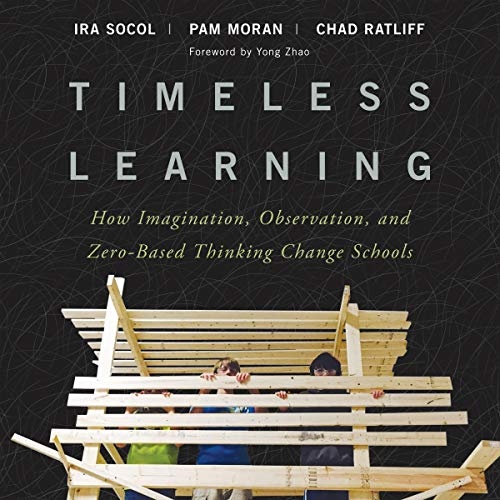 Timeless Learning     How Imagination, Observation, and Zero-Based Thinking Change Schools              By:                                                                                                                                 Ira Socol,                                                                                        Pam Moran,                                                                                        Chad Ratliff                               Narrated by:                                                                                                                                 Noah Michael Levine                      Length: 8 hrs and 38 mins     3 ratings     Overall 5.0