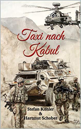 Taxi nach Kabul: Action-Thriller im Afghanistan-Krieg (Die Bundeswehr im Auslandseinsatz - fiktionale Romane über unsere Truppe)