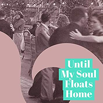 Until My Soul Floats Home