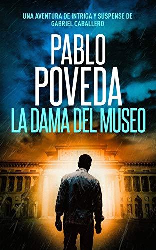 La Dama del Museo: Una aventura de intriga y suspense de Gabriel Caballero: 9 (Series detective privado crimen y misterio)